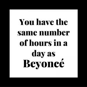 You have the same number of hours in a day as Beyoncé